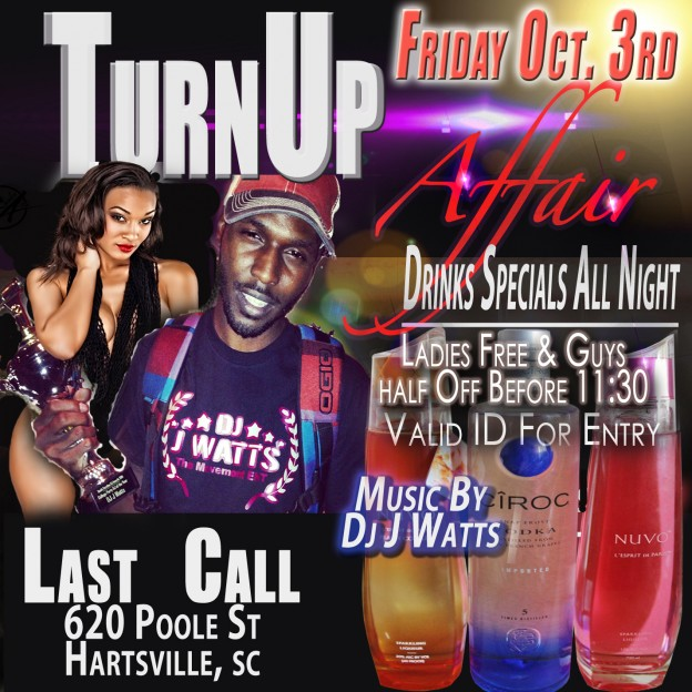 #Turn Up Affair Friday Oct. 3rd @Last Call #Hartsville,SC with Dj J Watts & J Blade